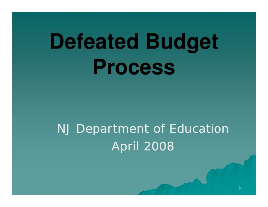 Defeated Budget     Process  NJ Department of Education         April         A il 2008                                1