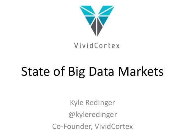State of Big Data Markets Kyle Redinger @kyleredinger Co-Founder, VividCortex