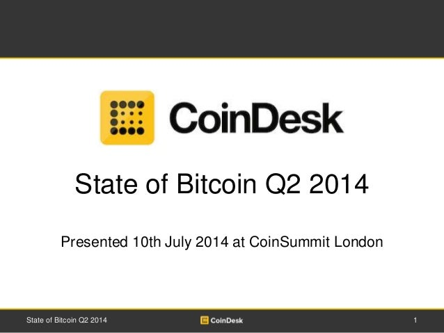 State of Bitcoin Q2 2014  Presented 10th July 2014 at CoinSummit London  State of Bitcoin Q2 2014 1