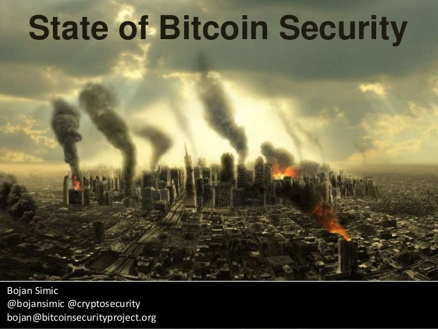 State of Bitcoin Security Bojan Simic @bojansimic @cryptosecurity bojan@bitcoinsecurityproject.org