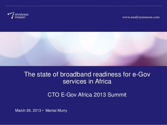 MK623V001| Commercial in confidence CTO E-Gov Africa 2013 Summit The state of broadband readiness for e-Gov services in Af...