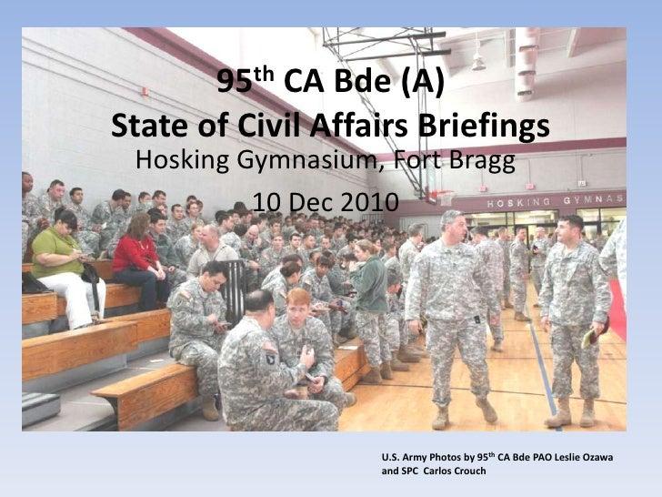 95th CA Bde (A) State of Civil Affairs Briefings<br />Hosking Gymnasium, Fort Bragg<br />10 Dec 2010<br />U.S. Army Photos...