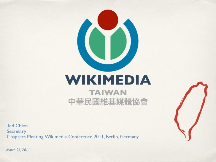 WIKIMEDIA                                     TAIWANTed ChienSecretaryChapters Meeting, Wikimedia Conference 2011, Berlin,...