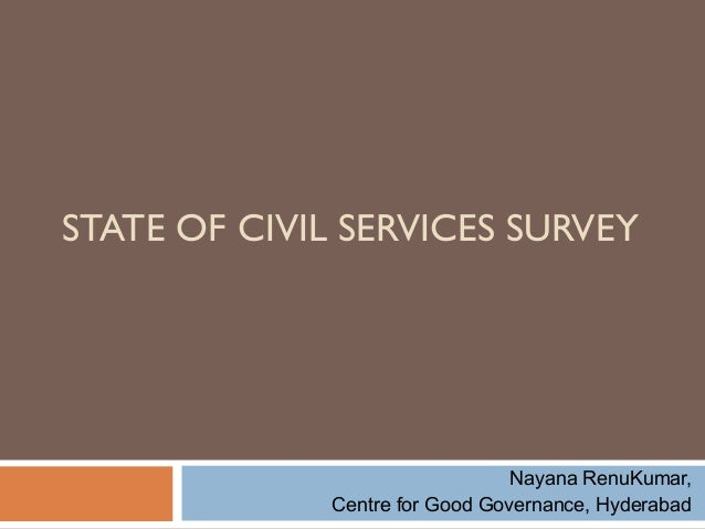 STATE OF CIVIL SERVICES SURVEY                                 Nayana RenuKumar,              Centre for Good Governance, ...