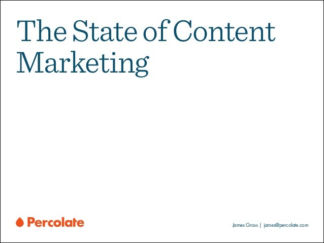 The State of Content Marketing  James Gross | james@percolate.com