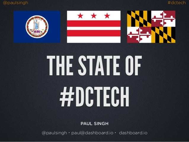 @paulsingh #dctech THE STATE OF #DCTECH PAUL SINGH @paulsingh・paul@dashboard.io・ dashboard.io