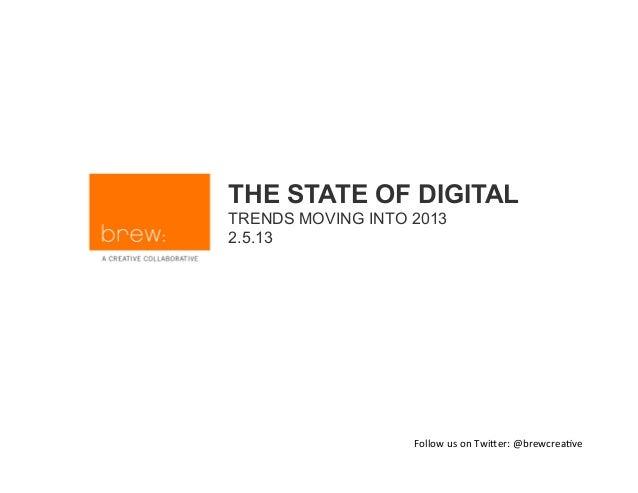 THE STATE OF DIGITALTRENDS MOVING INTO 20132.5.13                   FollowusonTwi+er:@brewcrea3ve