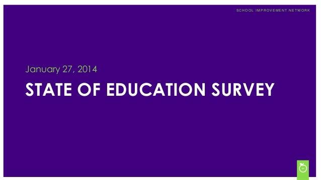 State of Education Survey  January 2014  SCHOOL IMPROVEMENT NETW ORK  January 27, 2014  STATE OF EDUCATION SURVEY