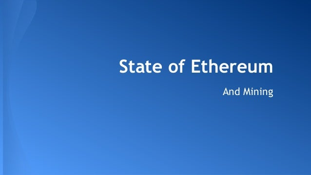 State of Ethereum, and Mining