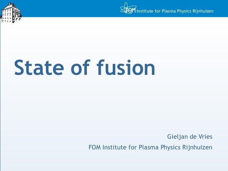 State of fusion Gieljan de Vries FOM Institute for Plasma Physics Rijnhuizen
