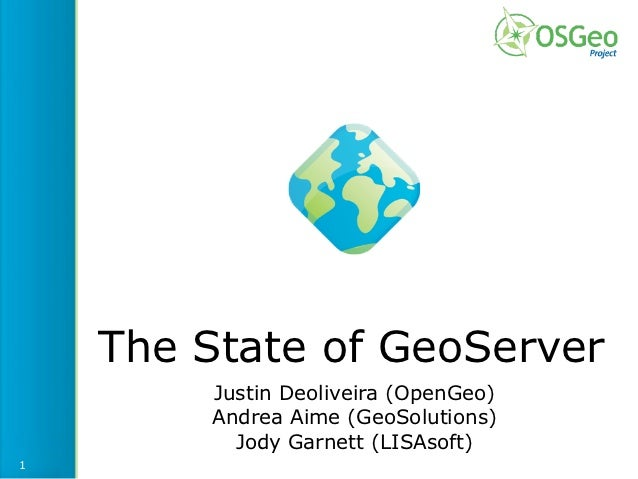 The State of GeoServer        Justin Deoliveira (OpenGeo)        Andrea Aime (GeoSolutions)          Jody Garnett (LISAsof...