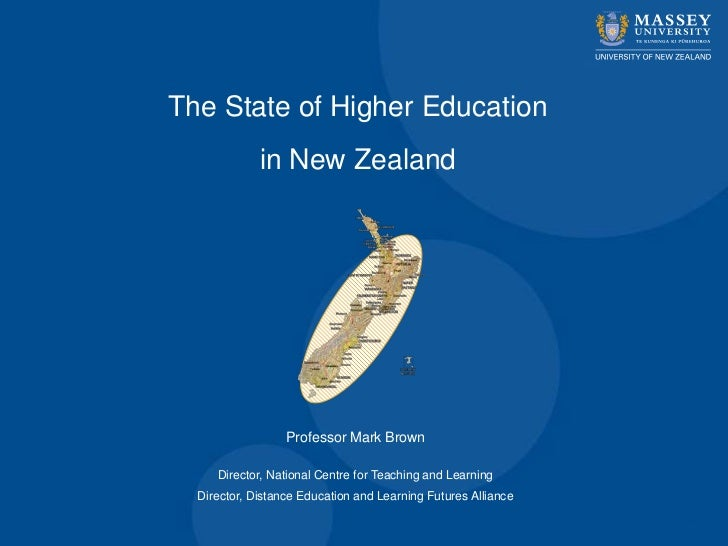 The State of Higher Education             in New Zealand                  Professor Mark Brown     Director, National Cent...