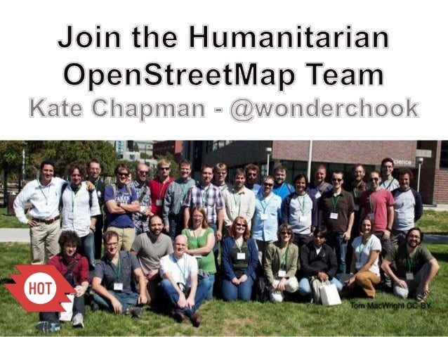 What is the Humanitarian  OpenStreetMap Team?Applies the principles of opensource and open data sharing   towards humanita...