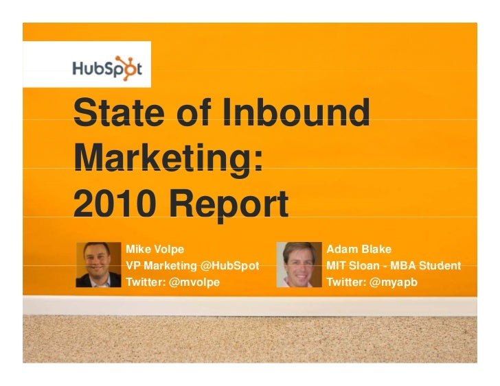 State of Inbound Marketing: 2010 Report         p   Mike Volpe              Adam Blake   VP Marketing @HubSpot   MIT Sloan...