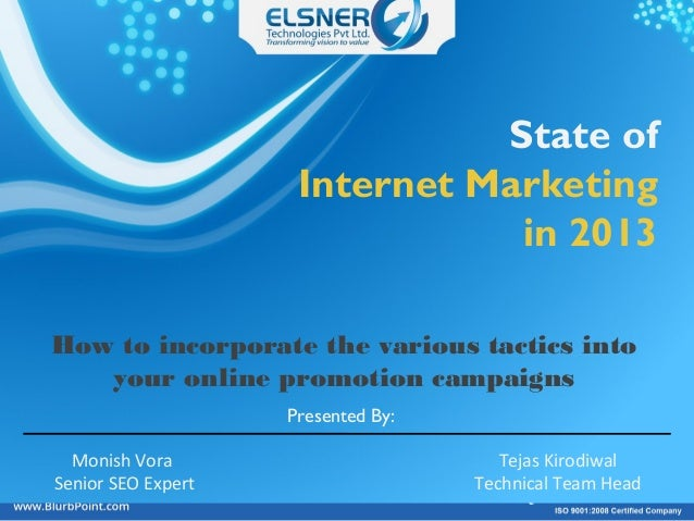 State of Internet Marketing in 2013 How to incorporate the various tactics into your online promotion campaigns Monish Vor...