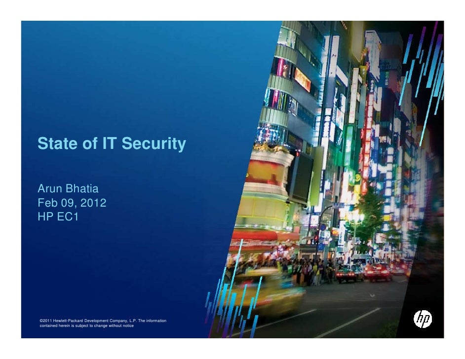 State of IT SecurityArun BhatiaFeb 09, 2012HP EC1©2011 Hewlett-Packard Development Company, L.P. The informationcontained ...