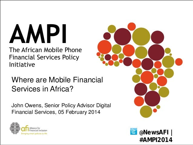 Where are Mobile Financial Services in Africa? John Owens, Senior Policy Advisor Digital Financial Services, 05 February 2...
