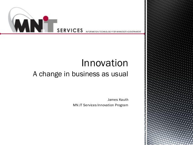 INFORMATION TECHNOLOGY FOR MINNESOTA GOVERNMENT                InnovationA change in business as usual                    ...