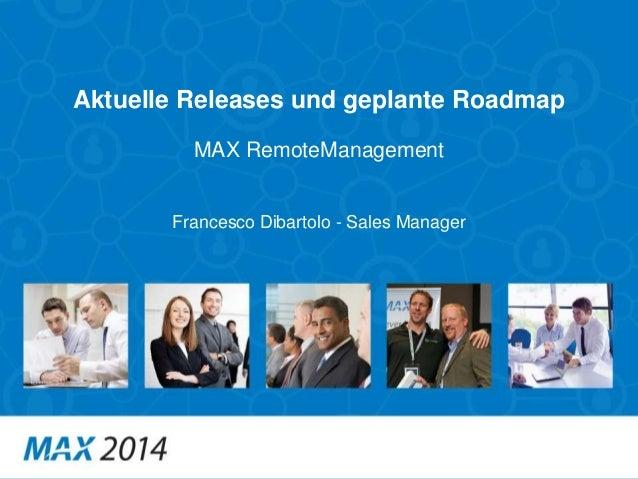 1  Aktuelle Releases und geplante Roadmap  MAX RemoteManagement  Francesco Dibartolo - Sales Manager