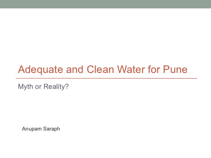 Adequate and Clean Water for PuneMyth or Reality? Anupam Saraph