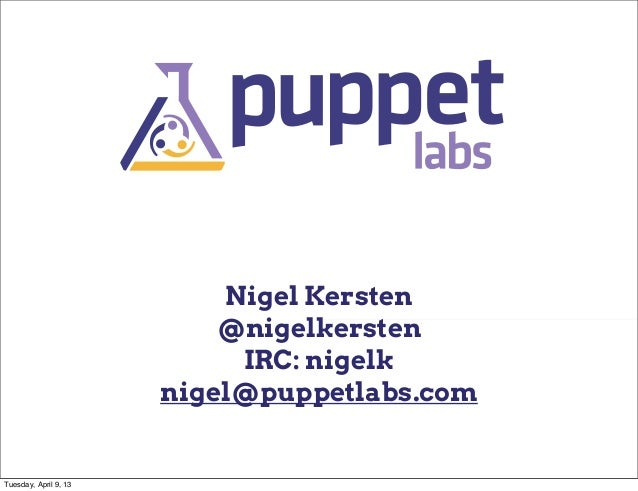 Nigel Kersten                           @nigelkersten                            IRC: nigelk                       nigel@p...