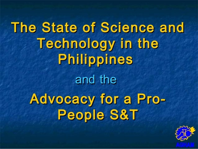 The State of Science andThe State of Science and Technology in theTechnology in the PhilippinesPhilippines andand thethe A...