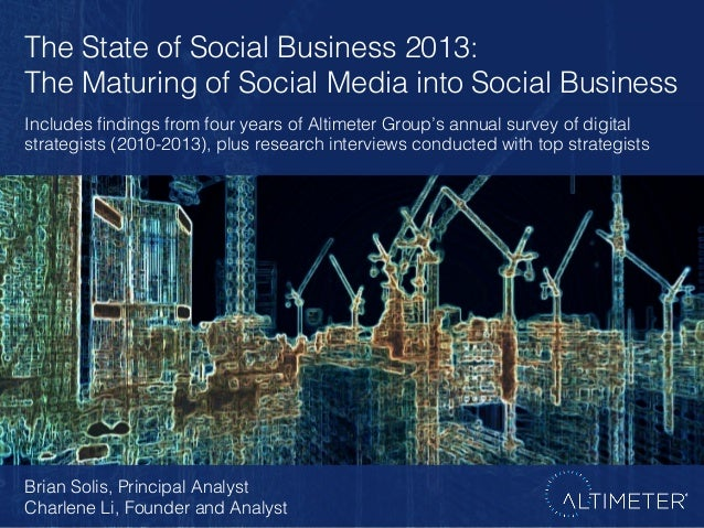 The State of Social Business 2013: ! The Maturing of Social Media into Social Business ! Includes findings from four years ...
