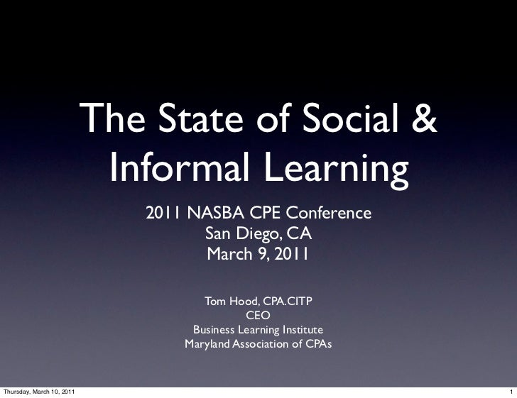 The State of Social &                            Informal Learning                              2011 NASBA CPE Conference ...
