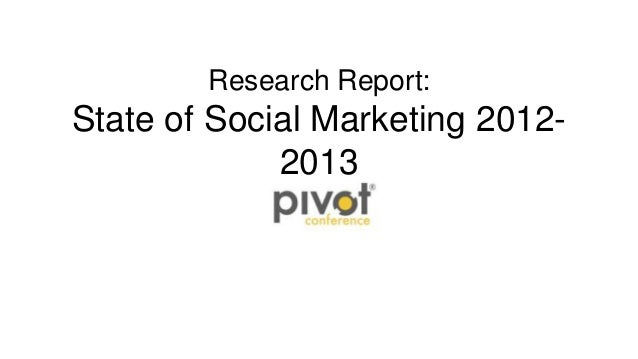 The State of Social Marketing 2012-2013 - Pivot Conference