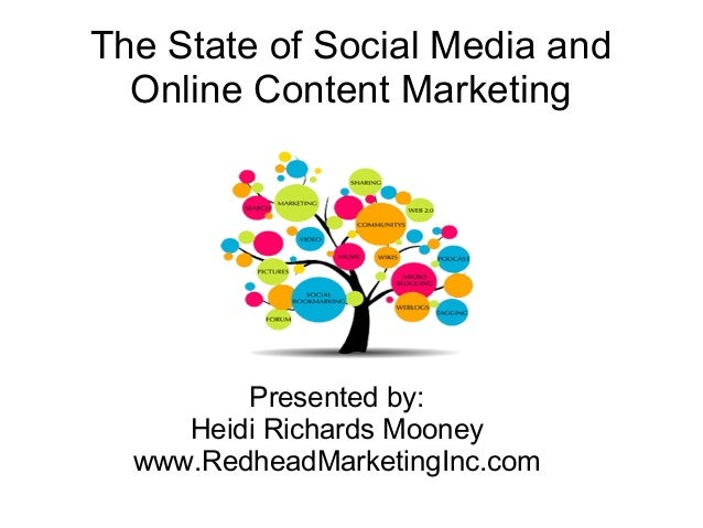 The State of Social Media and Online Content Marketing Presented by: Heidi Richards Mooney www.RedheadMarketingInc.com