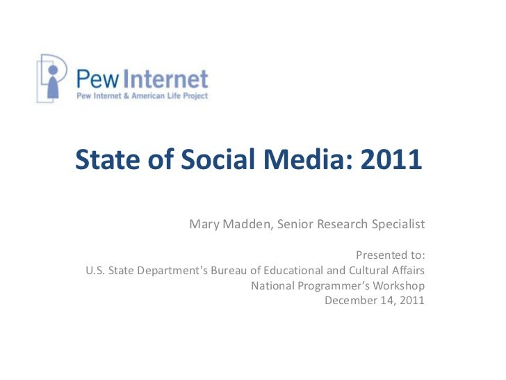 State of Social Media: 2011                    Mary Madden, Senior Research Specialist                                    ...