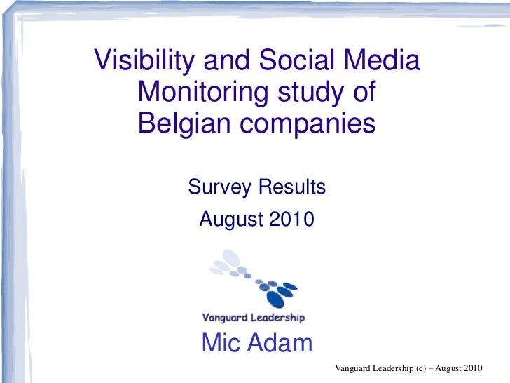 Visibility and Social Media     Monitoring study of     Belgian companies         Survey Results         August 2010      ...