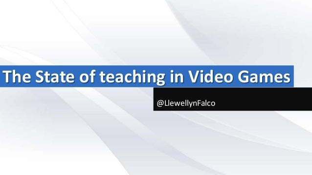 The State of teaching in Video Games @LlewellynFalco