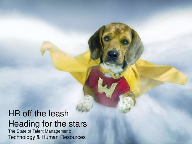 HR off the leash Heading for the stars The State of Talent Management:  Technology & Human Resources