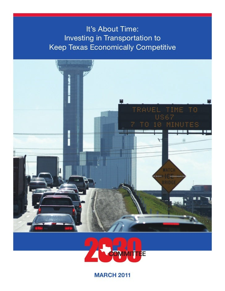 It's About Time:    Investing in Transportation toKeep Texas Economically Competitive            MARCH 2011