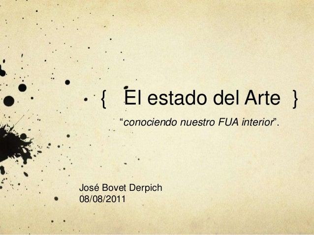 """{ El estado del Arte }""""conociendo nuestro FUA interior"""".José Bovet Derpich08/08/2011"""