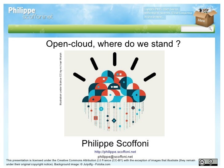 Open-cloud, where do we stand ?                                        Illustration under licence CC-by-nc Ivan Walsh     ...