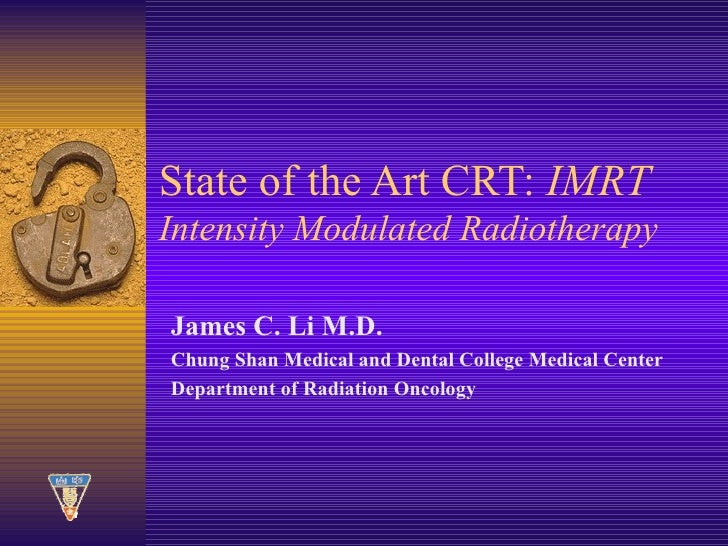 State of the Art CRT:  IMRT Intensity Modulated Radiotherapy James C. Li M.D. Chung Shan Medical and Dental College Medica...