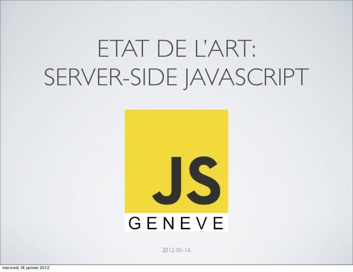 ETAT DE L'ART:                     SERVER-SIDE JAVASCRIPT                              2012-01-16mercredi 18 janvier 2012