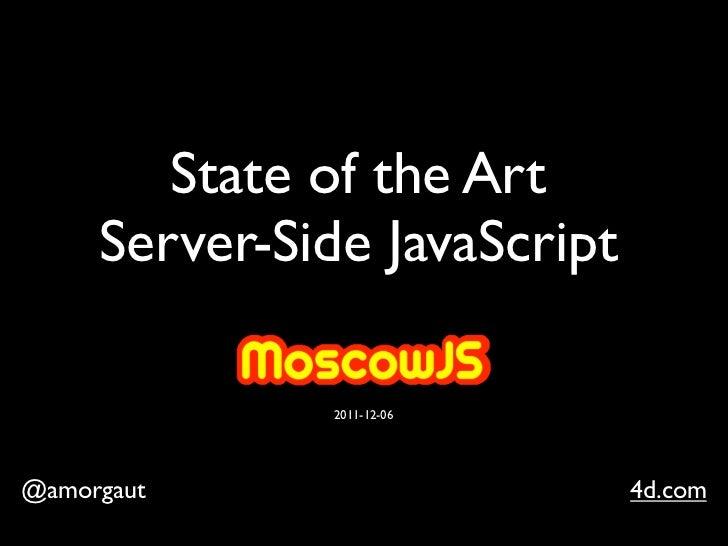 State of the Art     Server-Side JavaScript              2011-12-06@amorgaut                     4d.com