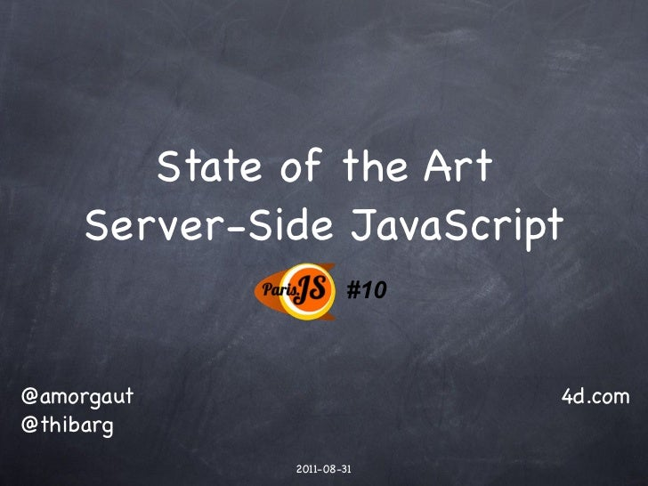 State of the Art    Server-Side JavaScript                      #10@amorgaut                   4d.com@thibarg             ...