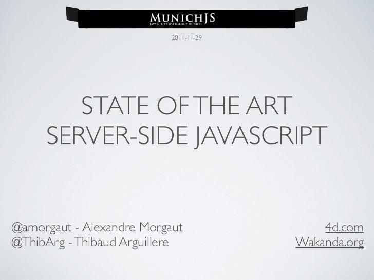 2011-11-29        STATE OF THE ART     SERVER-SIDE JAVASCRIPT@amorgaut - Alexandre Morgaut               4d.com@ThibArg - ...