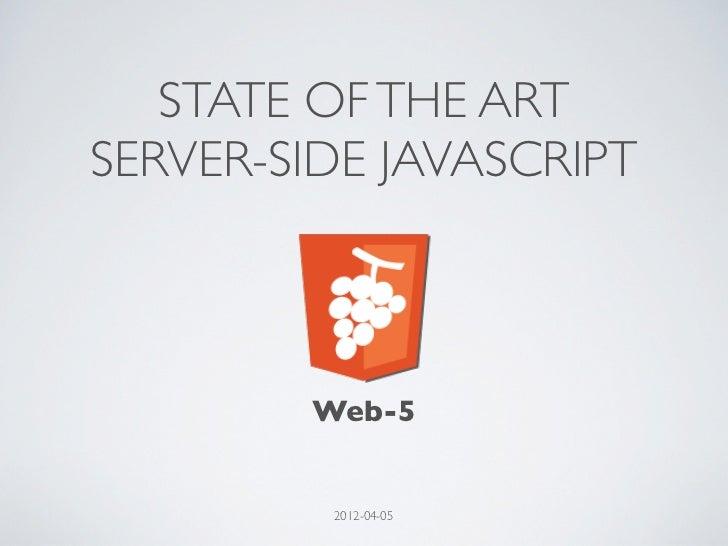 STATE OF THE ARTSERVER-SIDE JAVASCRIPT        Web-5         2012-04-05