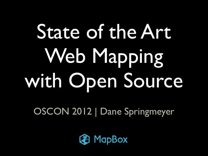 State of the Art  Web Mappingwith Open SourceOSCON 2012 | Dane Springmeyer