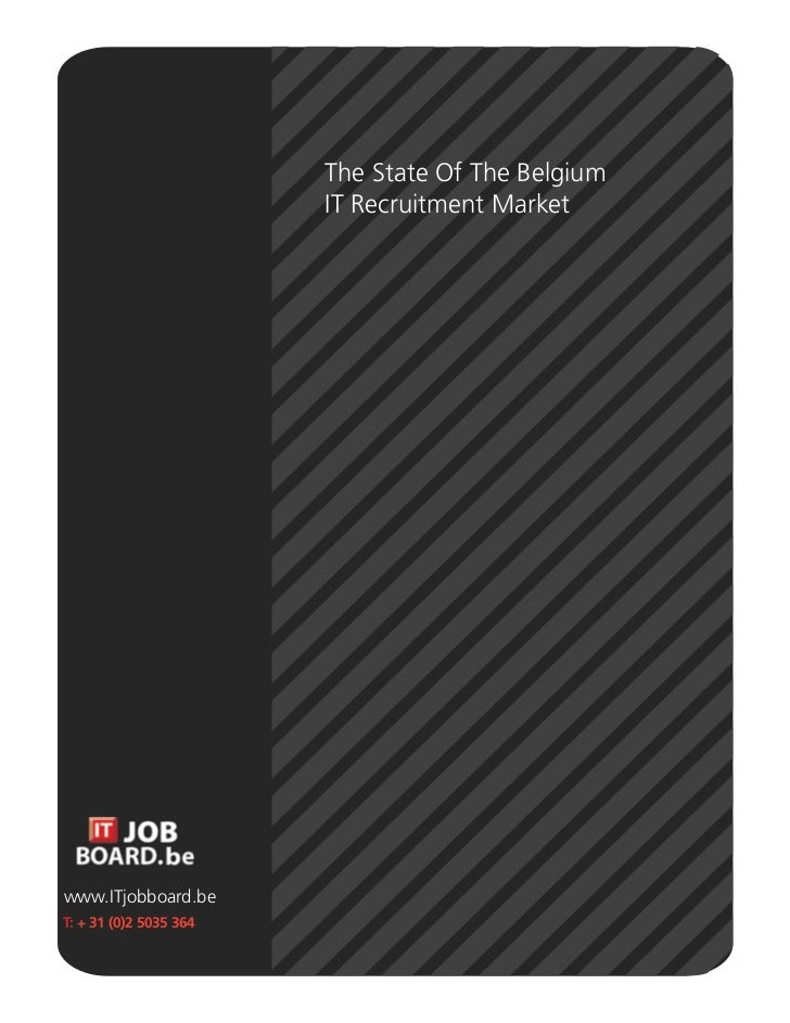 The State Of The Belgium                         IT Recruitment Market     www.ITjobboard.be T: + 31 (0)2 5035 364