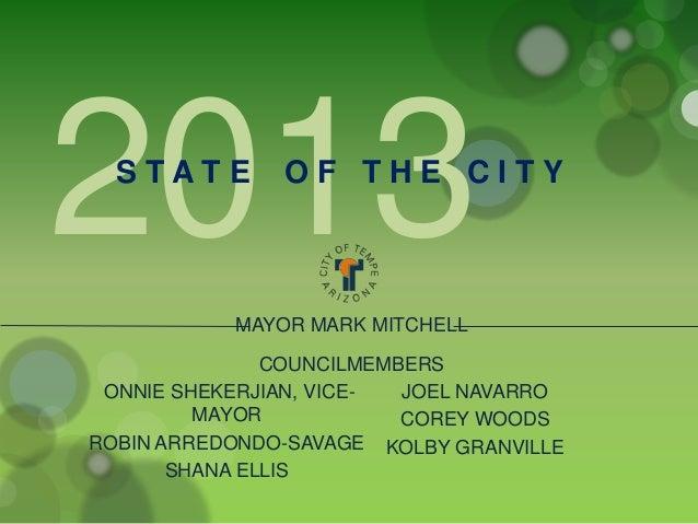 2013 STATE  OF THE CITY  MAYOR MARK MITCHELL COUNCILMEMBERS ONNIE SHEKERJIAN, VICEJOEL NAVARRO MAYOR COREY WOODS ROBIN ARR...