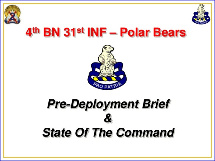 4th BN 31st INF – Polar Bears   Pre-Deployment Brief             &  State Of The Command