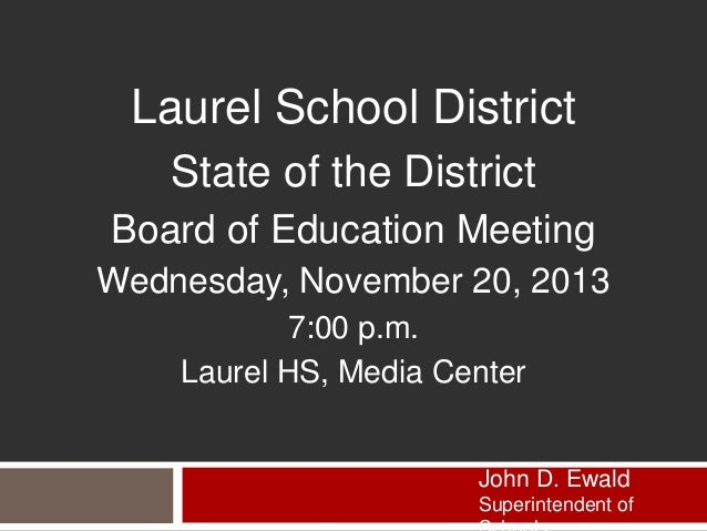 Laurel School District State of the District Board of Education Meeting Wednesday, November 20, 2013 7:00 p.m. Laurel HS, ...