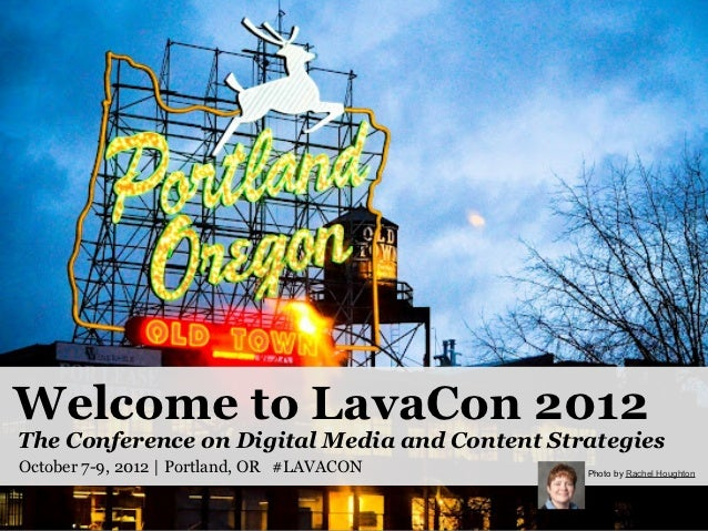 Welcome to LavaCon 2012The Conference on Digital Media and Content StrategiesOctober 7-9, 2012 | Portland, OR #LAVACON    ...