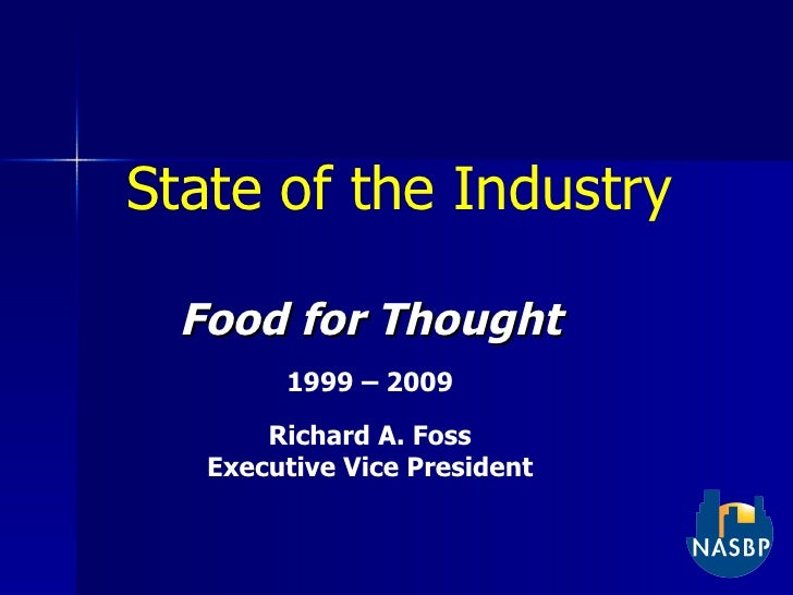 State of the Industry Food for Thought 1999 – 2009 Richard A. Foss Executive Vice President